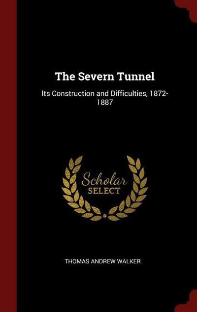 The Severn Tunnel: Its Construction and Difficulties, 1872-1887