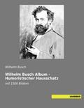 Wilhelm Busch Album - Humoristischer Hausschatz: mit 1500 Bildern