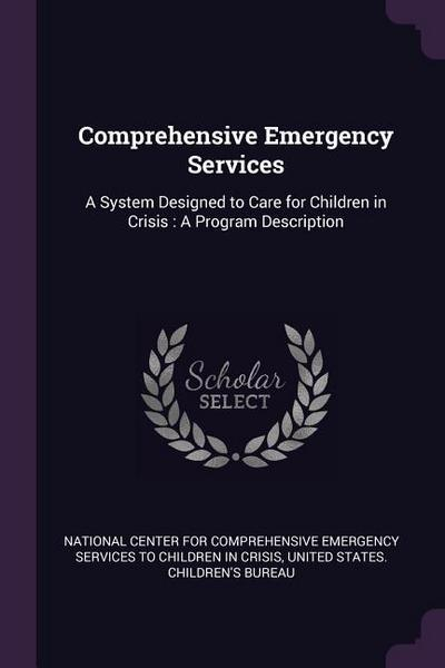 Comprehensive Emergency Services: A System Designed to Care for Children in Crisis: A Program Description