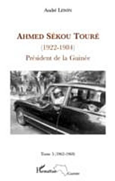 Ahmed sekou toure (1922 - 1984) tome 5 - president de la gui