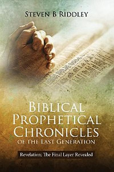 Biblical Prophetical Chronicles of the Last Generation