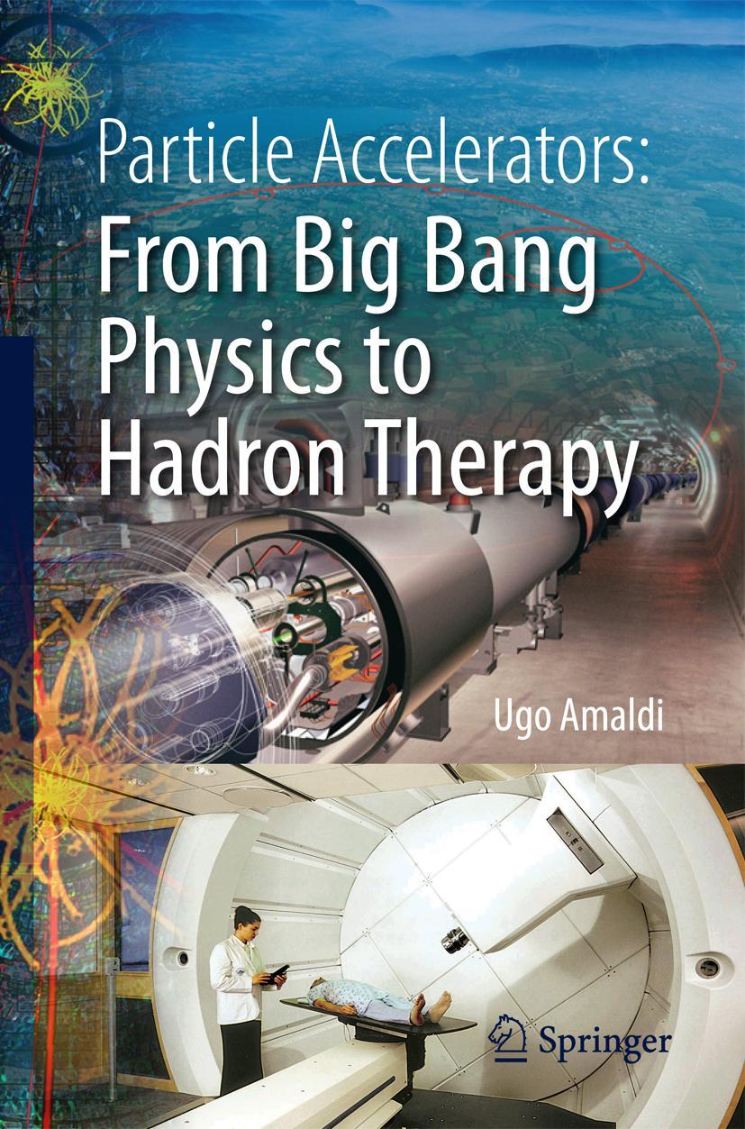 Particle Accelerators: From Big Bang Physics to Hadron Thera ... 9783319088693