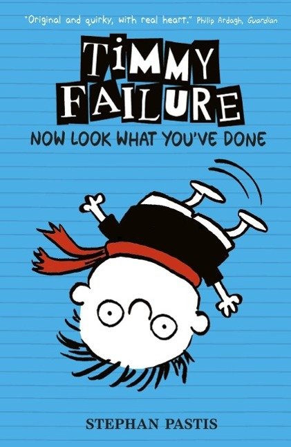 Timmy Failure - Now Look What You've Done Stephan Pastis