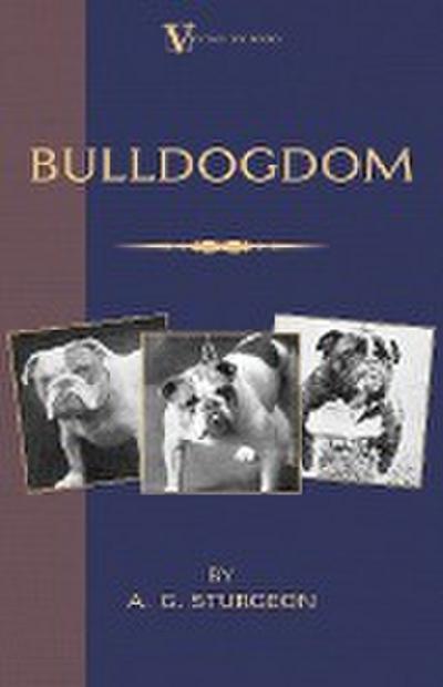 Bulldogdom (A Vintage Dog Books Bulldog Classic - Bulldogs)