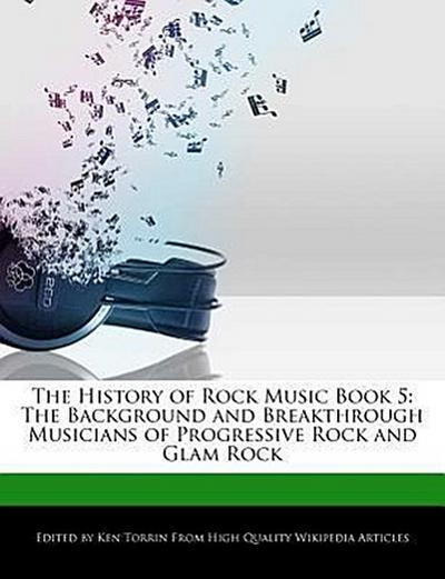 The History of Rock Music Book 5: The Background and Breakthrough Musicians of Progressive Rock and Glam Rock