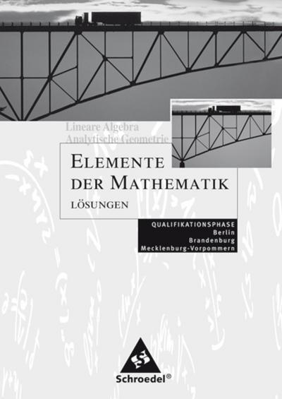 Elemente der Mathematik - Qualifikationsphase Berlin, Brandenburg, Mecklenburg-Vorpommern Lineare Algebra - Analytische Geometrie Qualifikationsphase Lösungen