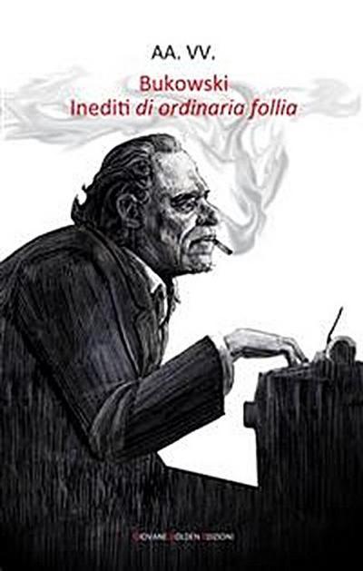 Bukowski. Inediti di ordinaria follia