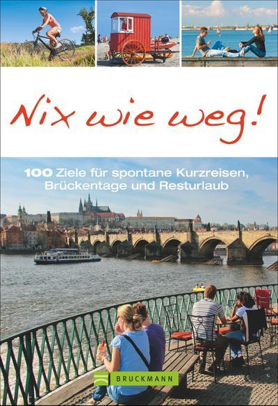 Nix wie weg!; 100 Ziele für spontane Kurzreisen, Brückentage und Resturlaub; Deutsch