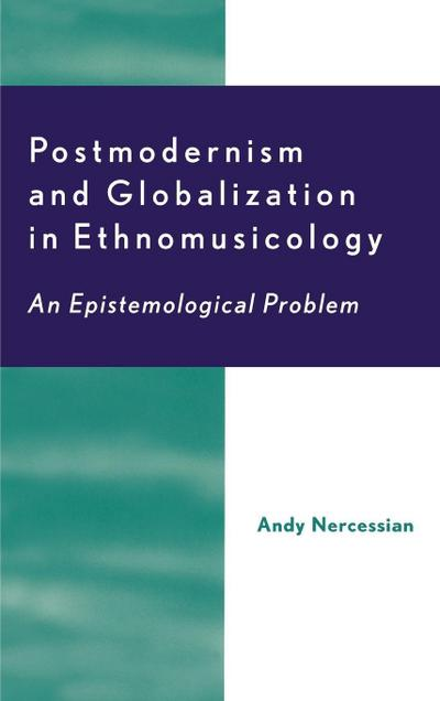 Postmodernism and Globalization in Ethnomusicology
