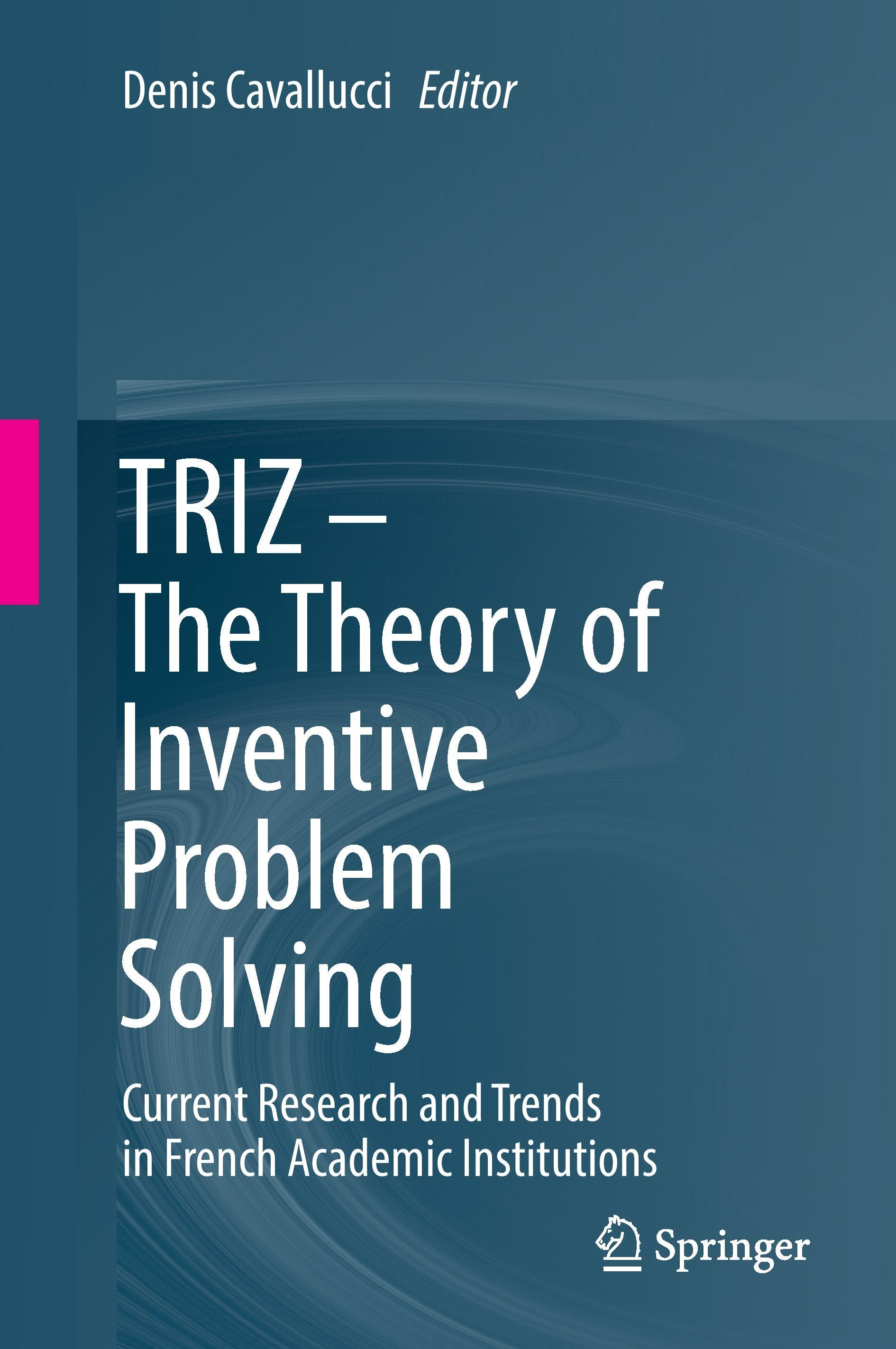 TRIZ - The Theory of Inventive Problem Solving Denis Cavallucci