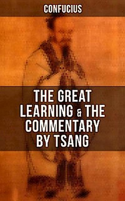 Confucius' The Great Learning & The Commentary by Tsang