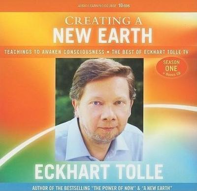 Creating a New Earth: Teachings to Awaken Consciousness the Best of Eckhart Tolle TV - Season One