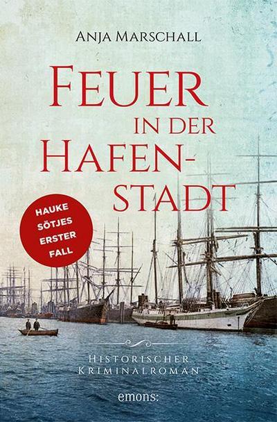Feuer in der Hafenstadt : Historischer Kriminalroman / Anja Marschall