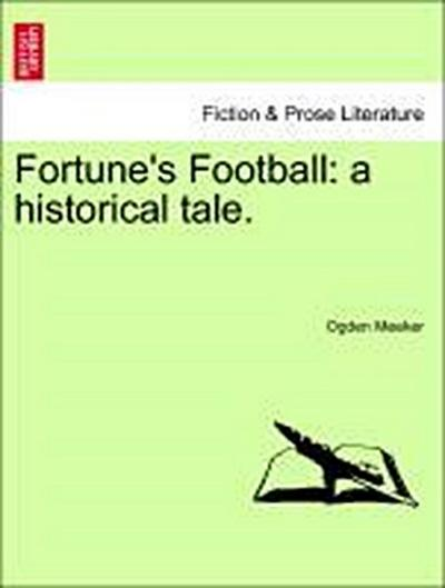 Fortune's Football: a historical tale. Vol. I.