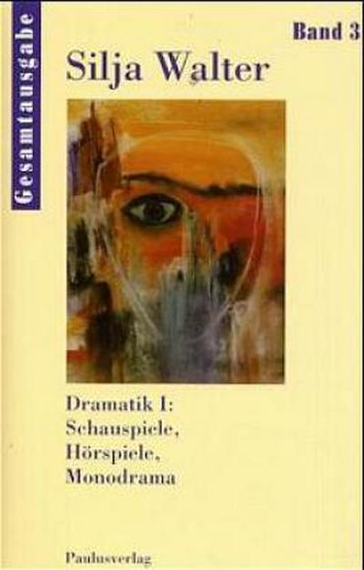 Dramatik I: Schauspiele, Hörspiele, Monodrama - Gesamtausgabe Bd. 3