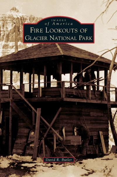 Fire Lookouts of Glacier National Park