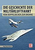 Die Geschichte der Militärluftfahrt; Vom Dopp ...