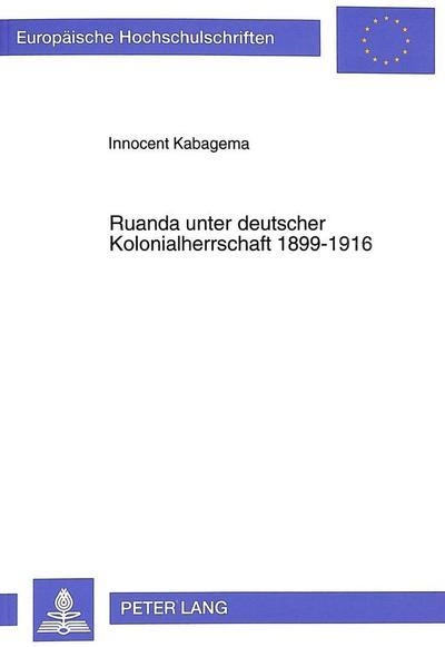 Ruanda unter deutscher Kolonialherrschaft 1899-1916