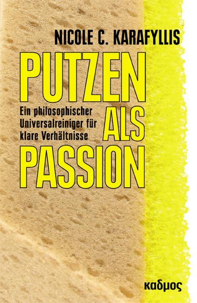 Putzen als Passion; Ein philosophischer Universalreiniger für klare Verhältnisse   ; ca. 214 S. -