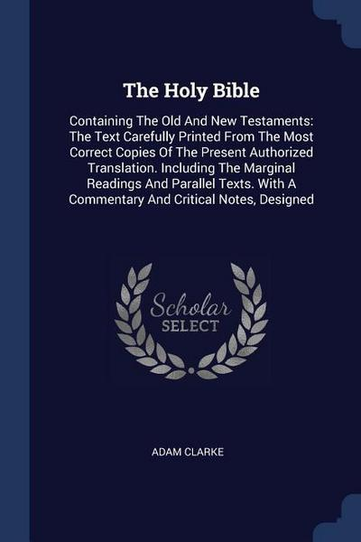 The Holy Bible: Containing the Old and New Testaments: The Text Carefully Printed from the Most Correct Copies of the Present Authoriz
