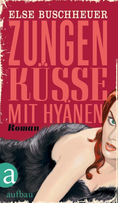 Zungenküsse mit Hyänen: Roman