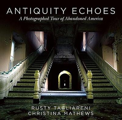 Antiquity Echoes: A Photographed Tour of Abandoned America