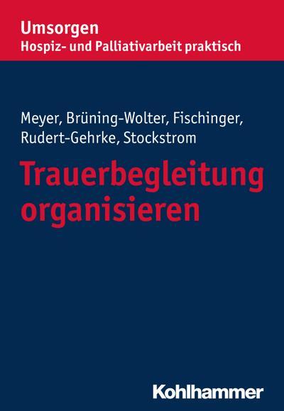 Trauerbegleitung organisieren (Umsorgen - Hospiz- und Palliativarbeit praktisch / Schriftenreihe des Bayerischen Hospiz- und Palliativverbands e.V.)