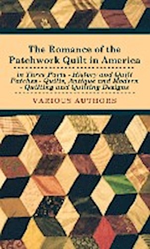 The Romance of the Patchwork Quilt in America in Three Parts - History and  ...