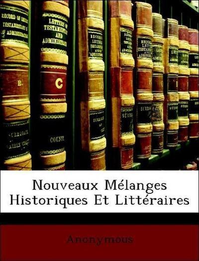 Nouveaux Mélanges Historiques Et Littéraires