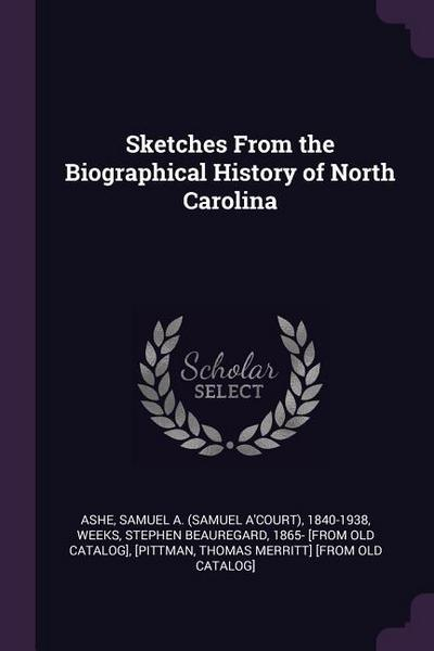 Sketches from the Biographical History of North Carolina