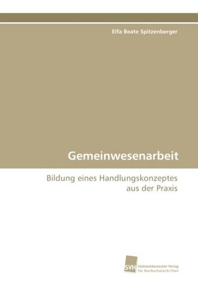 Gemeinwesenarbeit: Bildung eines Handlungskonzeptes aus der Praxis (German Edition)