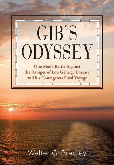 Gib's Odyssey: One Man's Battle Against the Ravages of Lou Gehrig's Disease and His Courageous Final Voyage