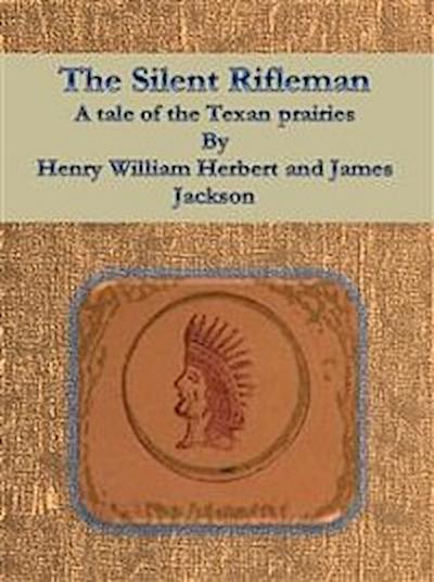 The Silent Rifleman: A tale of the Texan prairies