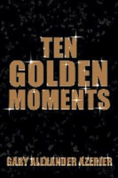 Ten Golden Moments
