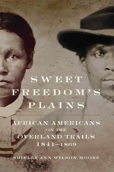 Sweet Freedom's Plains: African Americans on the Overland Trails, 1841-1869