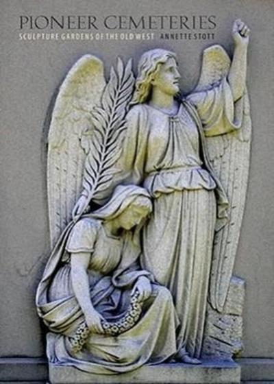 Pioneer Cemeteries: Sculpture Gardens of the Old West