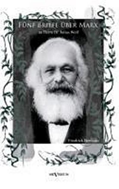 Fünf Briefe über Marx - zeitgenössische Kritik an den Thesen von Karl Marx: An Herrn Dr. Julius Wolf