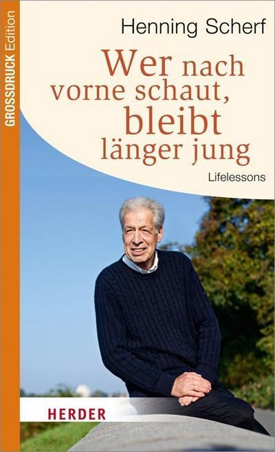 Wer nach vorne schaut, bleibt länger jung: Lifelessons (HERDER spektrum)