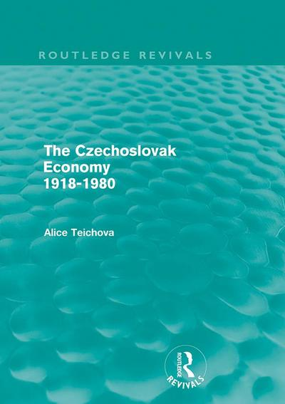 The Czechoslovak Economy 1918-1980 (Routledge Revivals)
