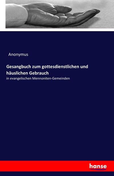 Gesangbuch zum gottesdienstlichen und häuslichen Gebrauch: in evangelischen Mennoniten-Gemeinden