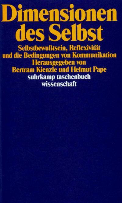 Dimensionen des Selbst - Suhrkamp Verlag AG - , Deutsch, Bertram Kienzle, Selbstbewußtsein, Reflexivität und die Bedingungen von Kommunikation, Selbstbewußtsein, Reflexivität und die Bedingungen von Kommunikation