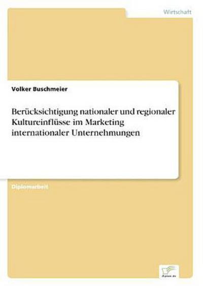 Berücksichtigung nationaler und regionaler Kultureinflüsse im Marketing internationaler Unternehmungen