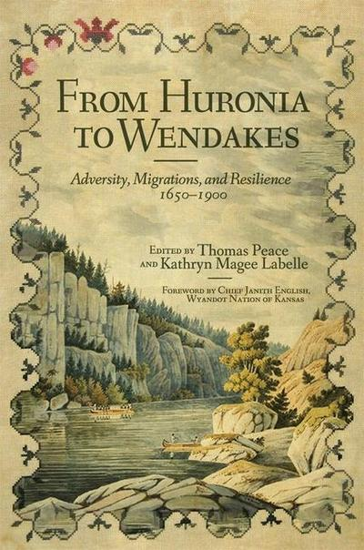 From Huronia to Wendakes: Adversity, Migration, and Resilience, 1650-1900