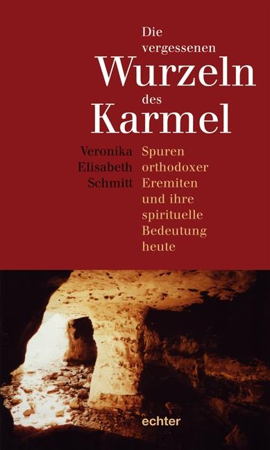Die vergessenen Wurzeln des Karmel Veronika Elisabeth Schmitt