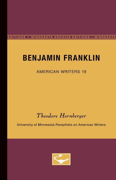 Benjamin Franklin - American Writers 19: University of Minnesota Pamphlets on American Writers