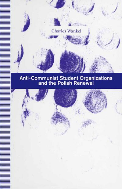 Anti-Communist Student Organizations and the Polish Renewal