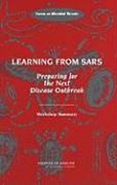 Learning from Sars: Preparing for the Next Disease Outbreak: Workshop Summary