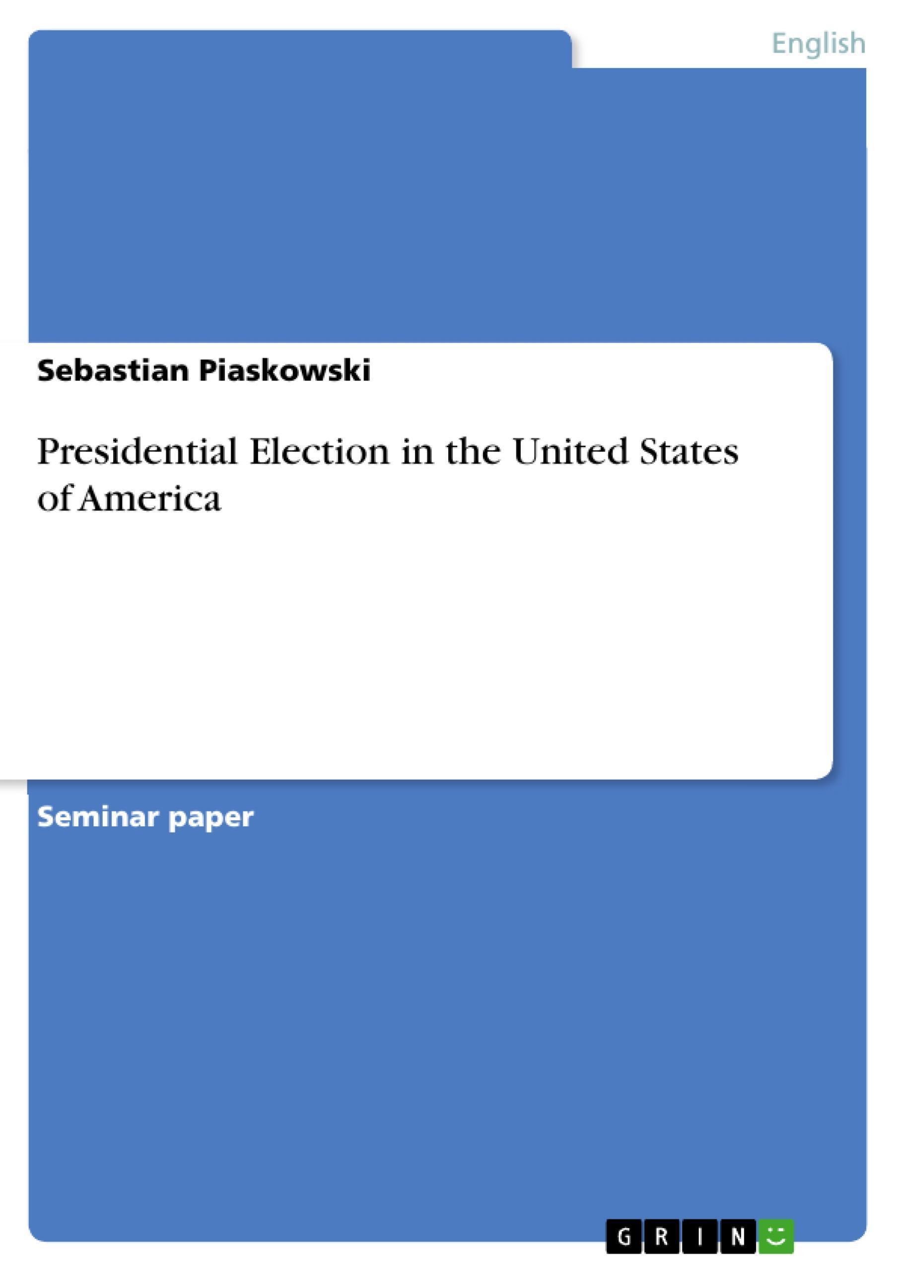 Presidential Election in the United States of America Sebastian Piaskowski