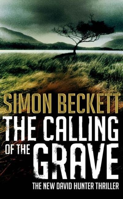 The Calling of the Grave: The disturbingly tense David Hunter thriller
