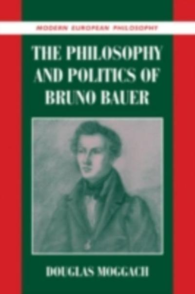 Philosophy and Politics of Bruno Bauer